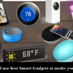 Be Smart and Use Best Smart Gadgets to Make Your Life Easy
